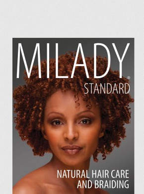 MILADY STANDARD COSMETOLOGY NATURAL HAIR CARE & BRAIDING, 1ST ED.